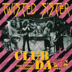 twisted-sister-club-daze-volume-1-the-studio-sessions-1999_1